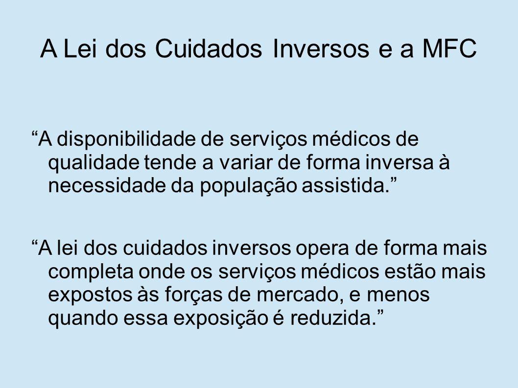 """A Lei dos Cuidados Inversos e a MFC """"A disponibilidade de serviços médicos de qualidade tende a variar de forma inversa à necessidade da população ass"""