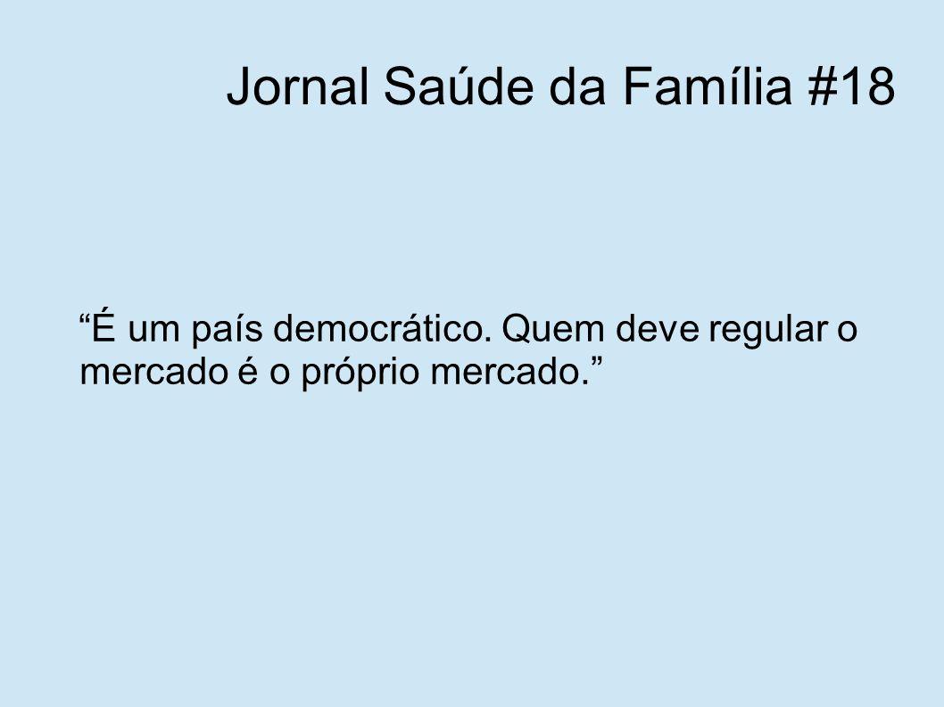 """Jornal Saúde da Família #18 """"É um país democrático. Quem deve regular o mercado é o próprio mercado."""""""