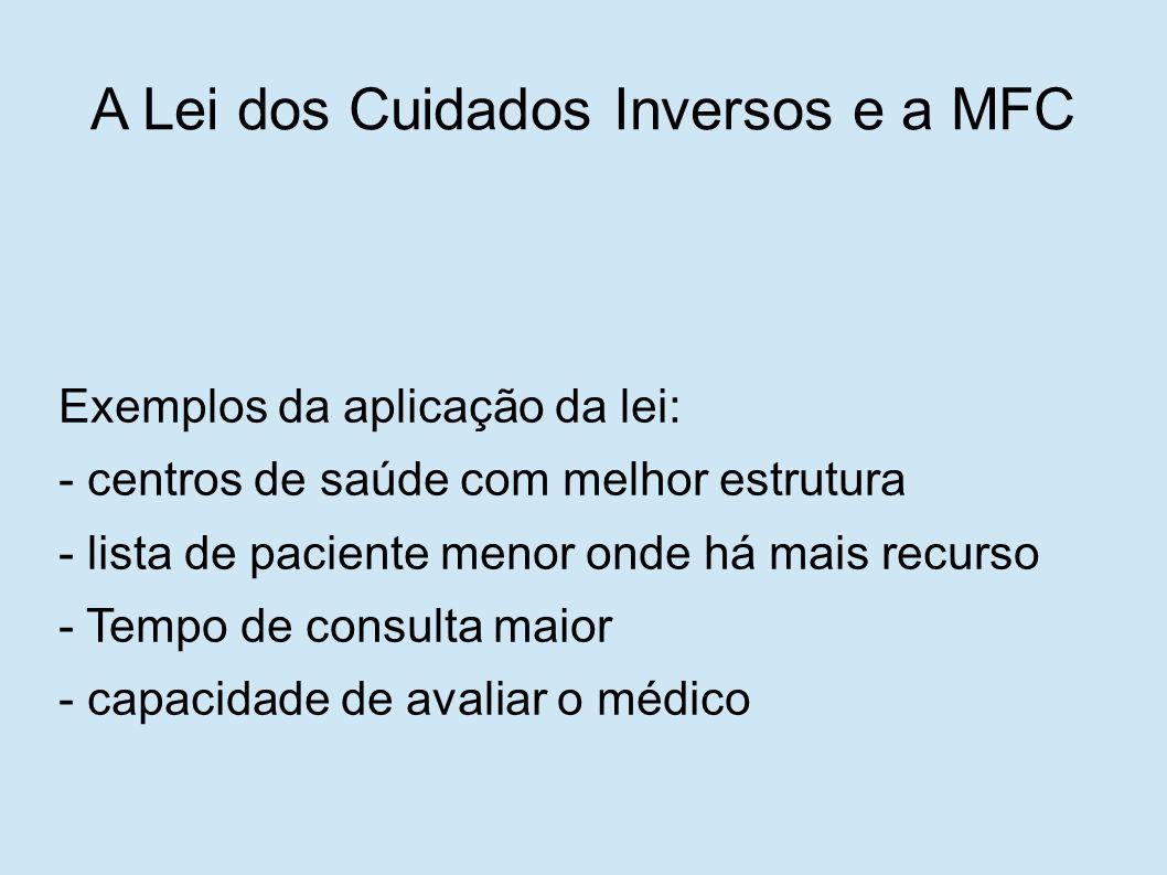 Exemplos da aplicação da lei: - centros de saúde com melhor estrutura - lista de paciente menor onde há mais recurso - Tempo de consulta maior - capacidade de avaliar o médico A Lei dos Cuidados Inversos e a MFC