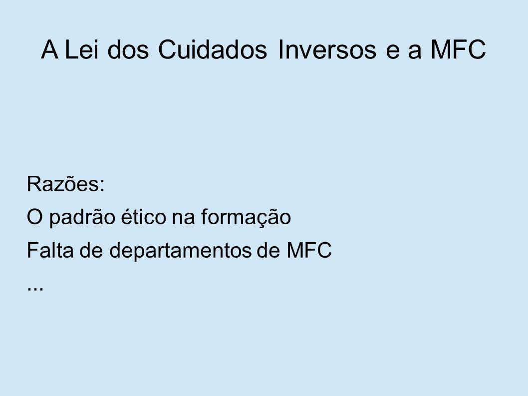 Razões: O padrão ético na formação Falta de departamentos de MFC... A Lei dos Cuidados Inversos e a MFC