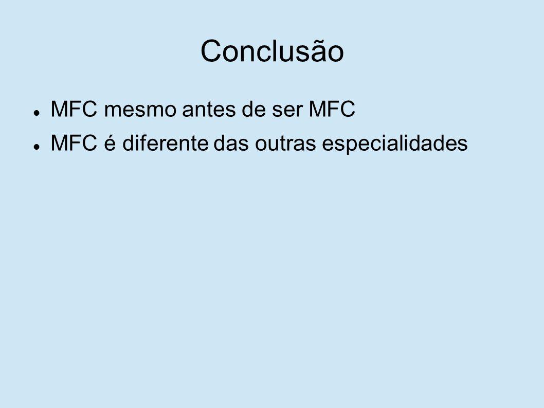 Conclusão MFC mesmo antes de ser MFC MFC é diferente das outras especialidades