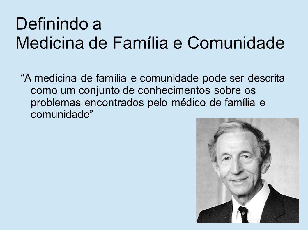 Definindo a Medicina de Família e Comunidade Os médicos de família e comunidade são comprometidos, em primeiro lugar, com a pessoa, e não com um conjunto de conhecimentos, grupo de doenças ou técnica especial