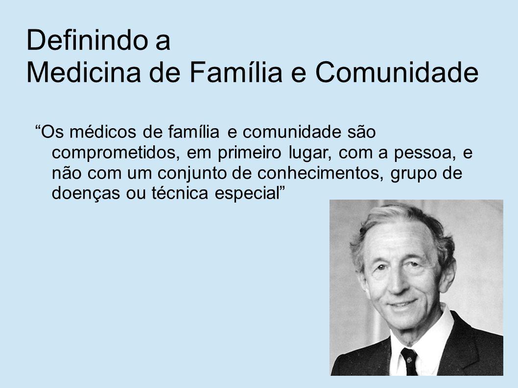 """Definindo a Medicina de Família e Comunidade """"Os médicos de família e comunidade são comprometidos, em primeiro lugar, com a pessoa, e não com um conj"""
