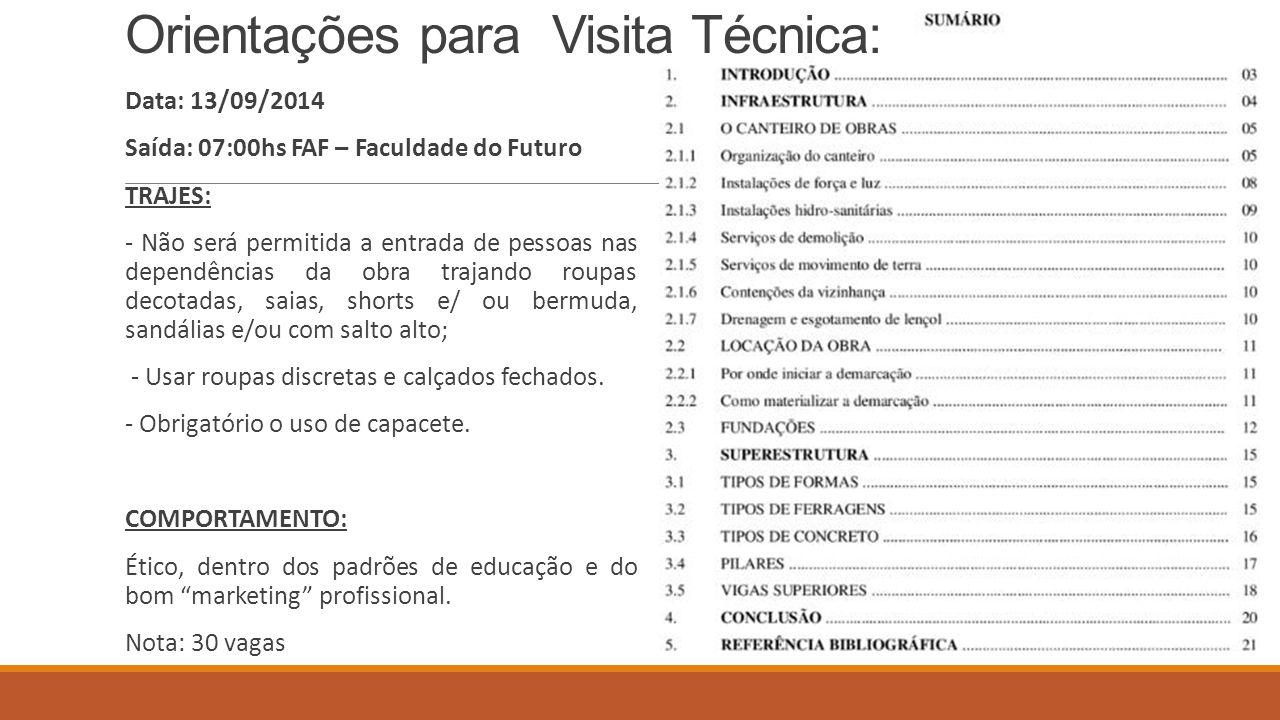 Orientações para Visita Técnica: Data: 13/09/2014 Saída: 07:00hs FAF – Faculdade do Futuro TRAJES: - Não será permitida a entrada de pessoas nas depen