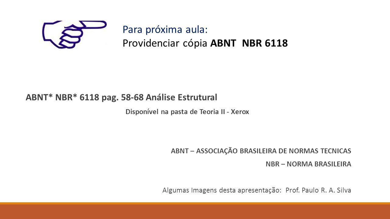 ABNT* NBR* 6118 pag. 58-68 Análise Estrutural Disponível na pasta de Teoria II - Xerox ABNT – ASSOCIAÇÃO BRASILEIRA DE NORMAS TECNICAS NBR – NORMA BRA