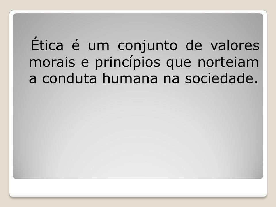 Ética é um conjunto de valores morais e princípios que norteiam a conduta humana na sociedade.