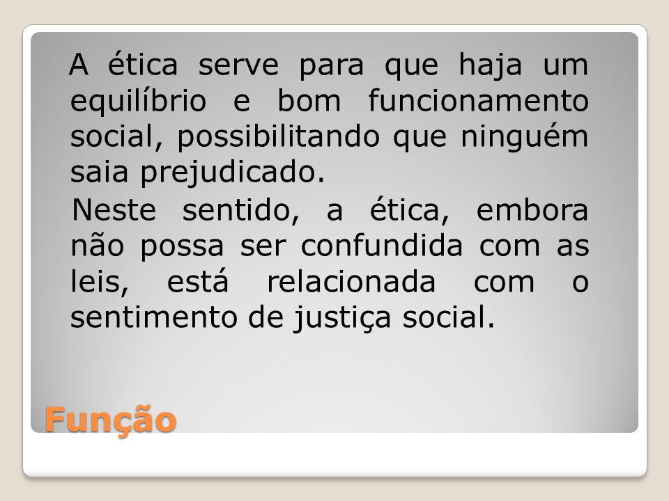 Função A ética serve para que haja um equilíbrio e bom funcionamento social, possibilitando que ninguém saia prejudicado.