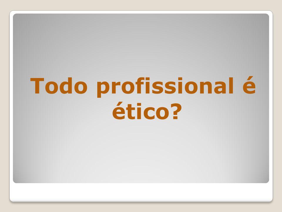 Todo profissional é ético?