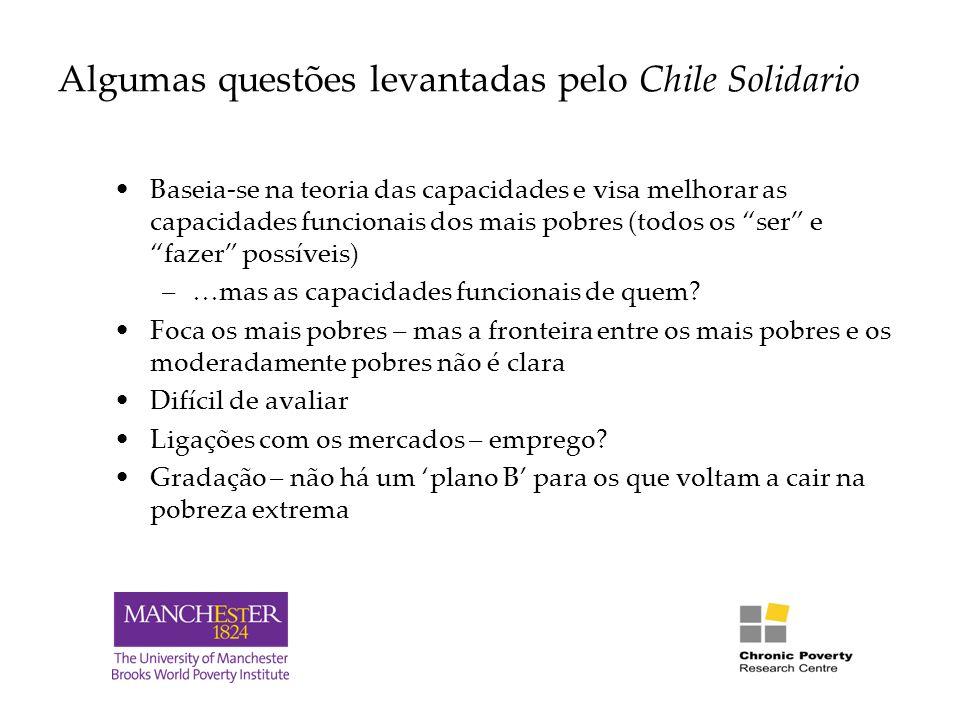 Algumas questões levantadas pelo Chile Solidario Baseia-se na teoria das capacidades e visa melhorar as capacidades funcionais dos mais pobres (todos os ser e fazer possíveis) –…mas as capacidades funcionais de quem.