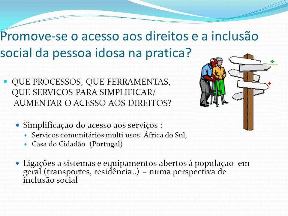 Promove-se o acesso aos direitos e a inclusão social da pessoa idosa na pratica? QUE PROCESSOS, QUE FERRAMENTAS, QUE SERVICOS PARA SIMPLIFICAR/ AUMENT