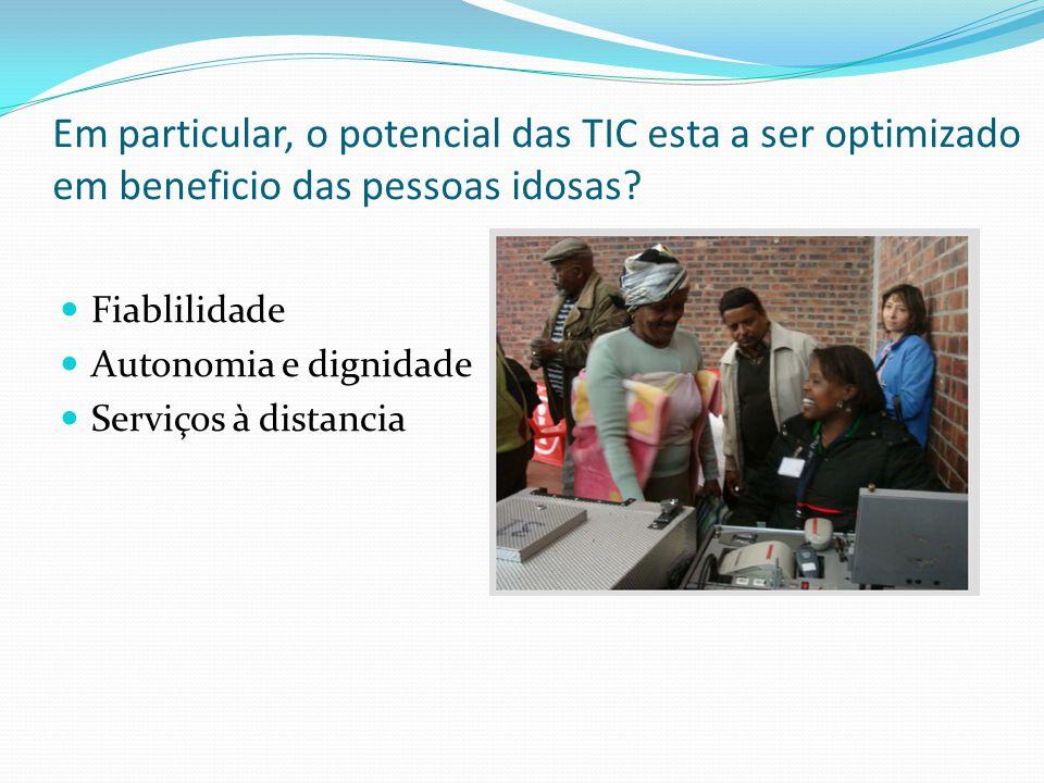 Em particular, o potencial das TIC esta a ser optimizado em beneficio das pessoas idosas.