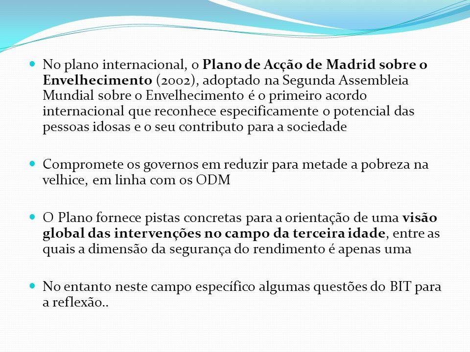 No plano internacional, o Plano de Acção de Madrid sobre o Envelhecimento (2002), adoptado na Segunda Assembleia Mundial sobre o Envelhecimento é o pr