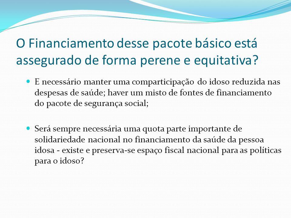 E necessário manter uma comparticipação do idoso reduzida nas despesas de saúde; haver um misto de fontes de financiamento do pacote de segurança soci