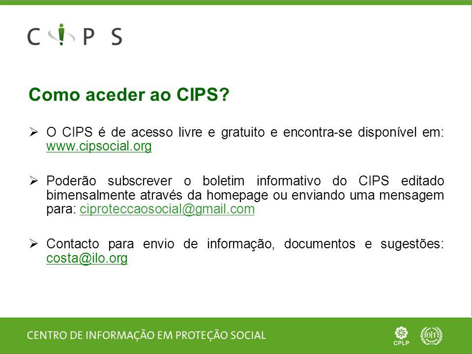 Como aceder ao CIPS?  O CIPS é de acesso livre e gratuito e encontra-se disponível em: www.cipsocial.org  Poderão subscrever o boletim informativo d