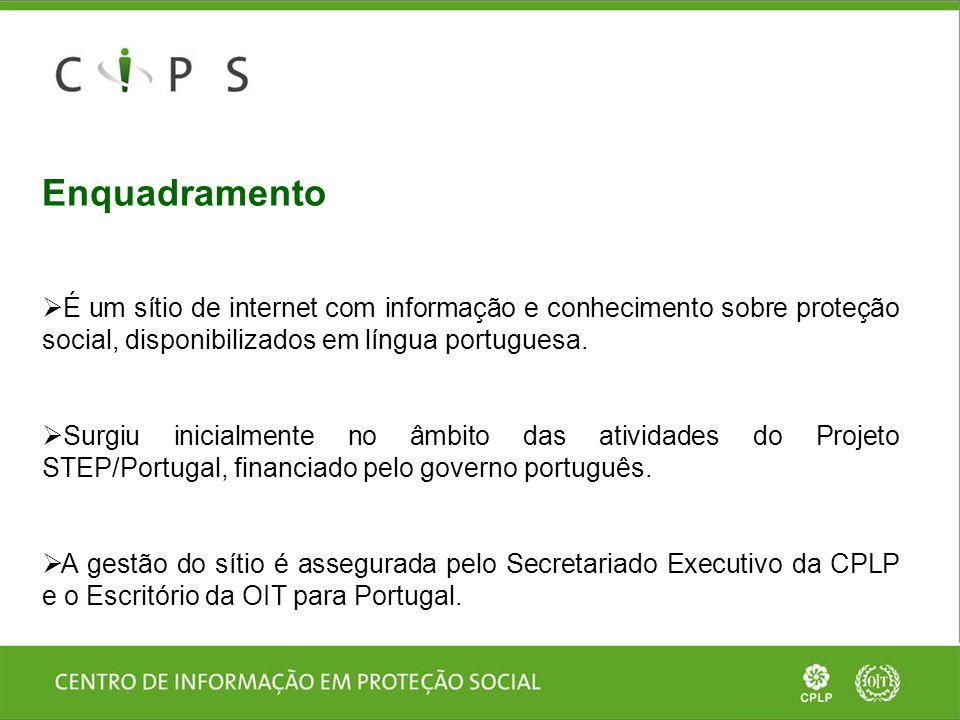 Enquadramento  É um sítio de internet com informação e conhecimento sobre proteção social, disponibilizados em língua portuguesa.  Surgiu inicialmen
