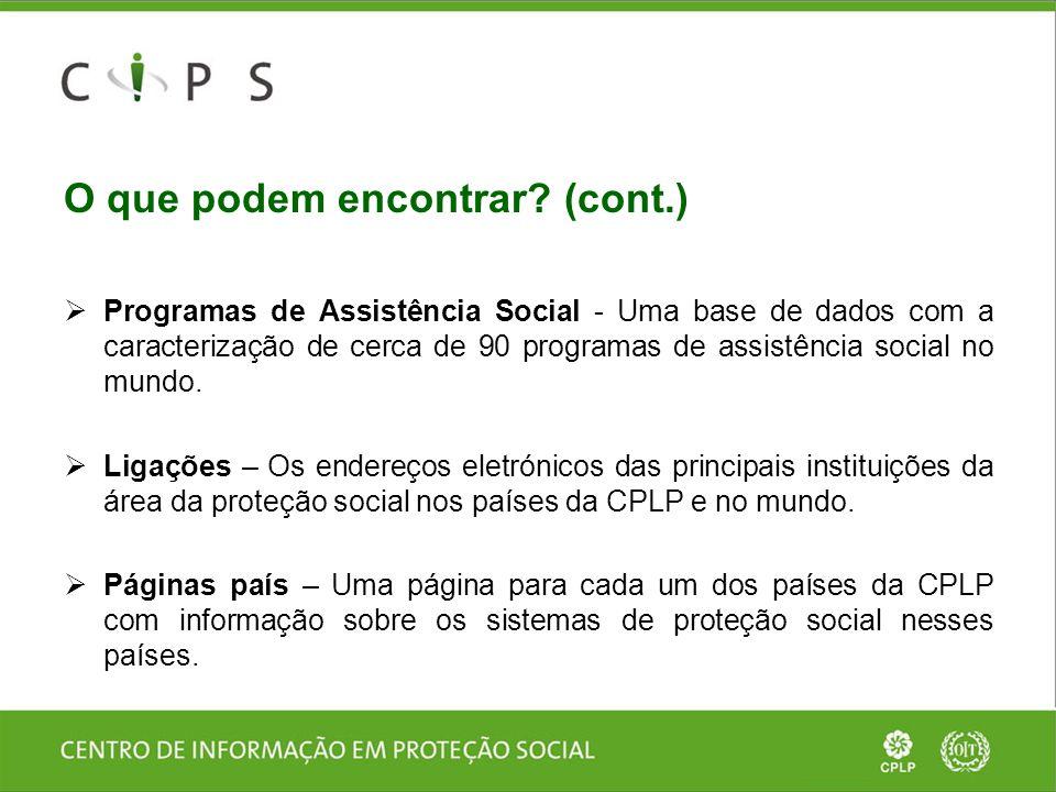 O que podem encontrar? (cont.)  Programas de Assistência Social - Uma base de dados com a caracterização de cerca de 90 programas de assistência soci