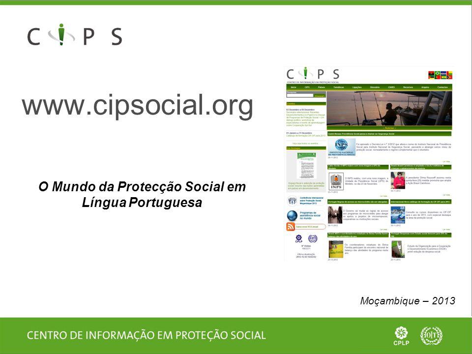 www.cipsocial.org O Mundo da Protecção Social em Língua Portuguesa Moçambique – 2013