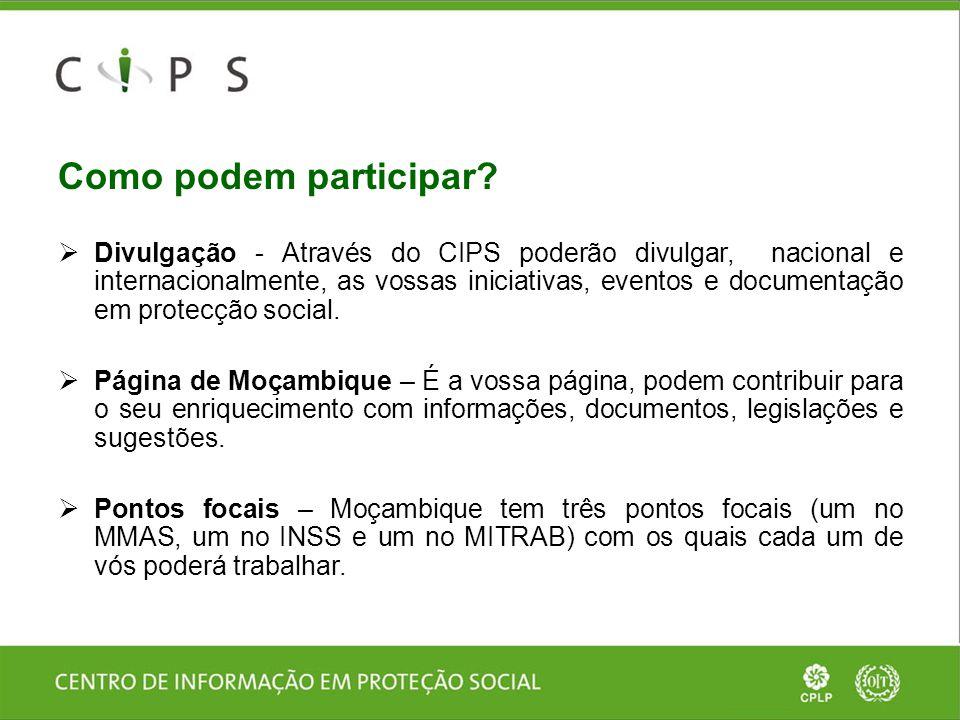 Como podem participar?  Divulgação - Através do CIPS poderão divulgar, nacional e internacionalmente, as vossas iniciativas, eventos e documentação e