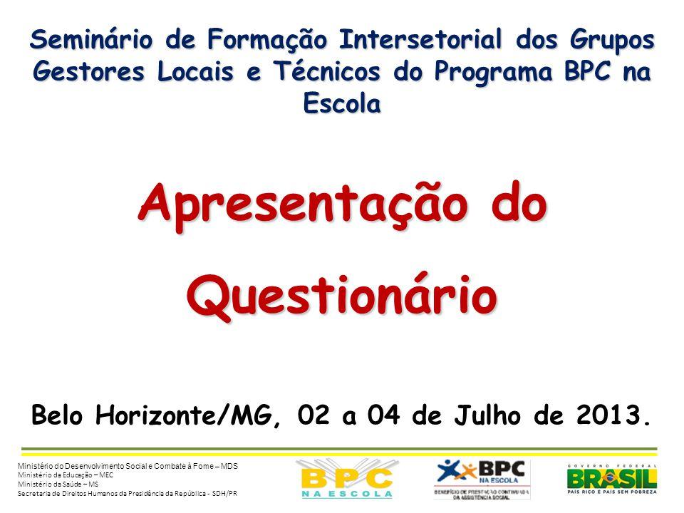 Seminário de Formação Intersetorial dos Grupos Gestores Locais e Técnicos do Programa BPC na Escola Apresentação do Questionário Belo Horizonte/MG, 02