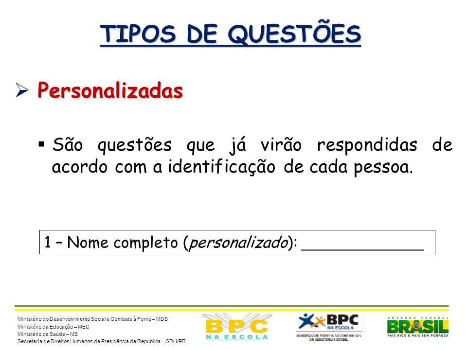 12 TIPOS DE QUESTÕES Personalizadas  Personalizadas  São questões que já virão respondidas de acordo com a identificação de cada pessoa. Ministério