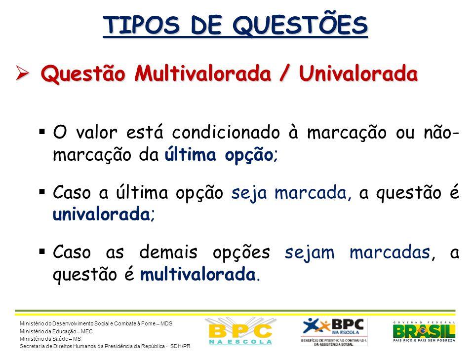 16 TIPOS DE QUESTÕES  Questão Multivalorada / Univalorada  O valor está condicionado à marcação ou não- marcação da última opção;  Caso a última op