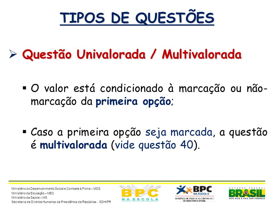 18 TIPOS DE QUESTÕES Questão Univalorada / Multivalorada  Questão Univalorada / Multivalorada  O valor está condicionado à marcação ou não- marcação