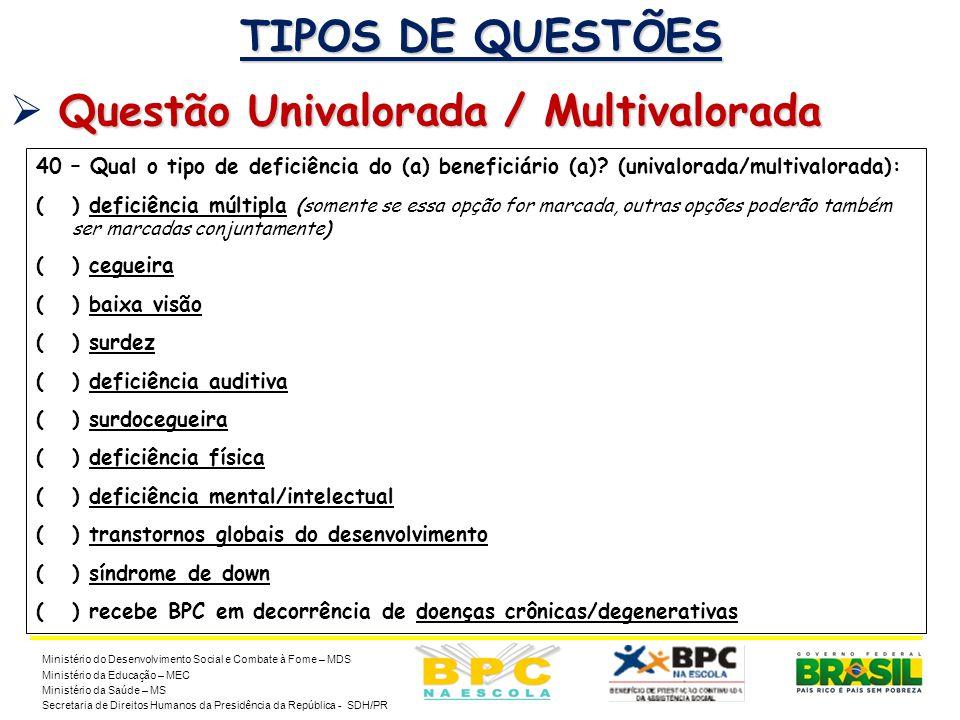 19 TIPOS DE QUESTÕES Questão Univalorada / Multivalorada  Questão Univalorada / Multivalorada Ministério do Desenvolvimento Social e Combate à Fome –