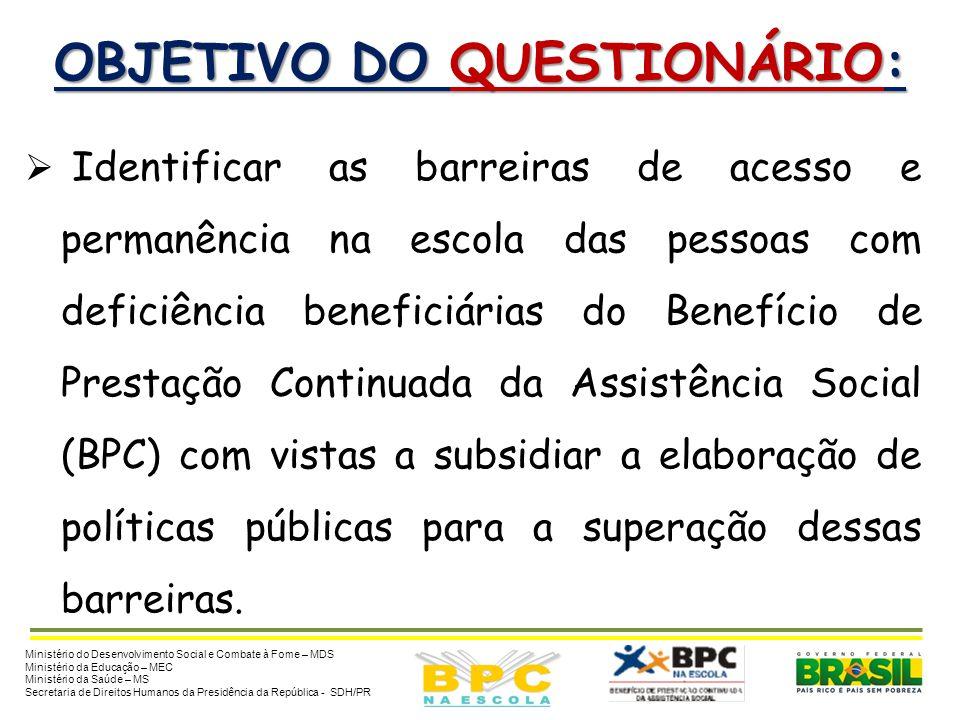 OBJETIVO DO QUESTIONÁRIO:  Identificar as barreiras de acesso e permanência na escola das pessoas com deficiência beneficiárias do Benefício de Prest