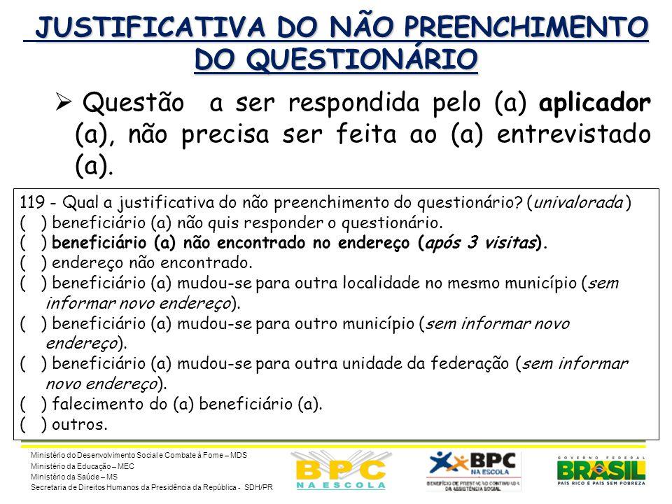 22 JUSTIFICATIVA DO NÃO PREENCHIMENTO DO QUESTIONÁRIO  Questão a ser respondida pelo (a) aplicador (a), não precisa ser feita ao (a) entrevistado (a)