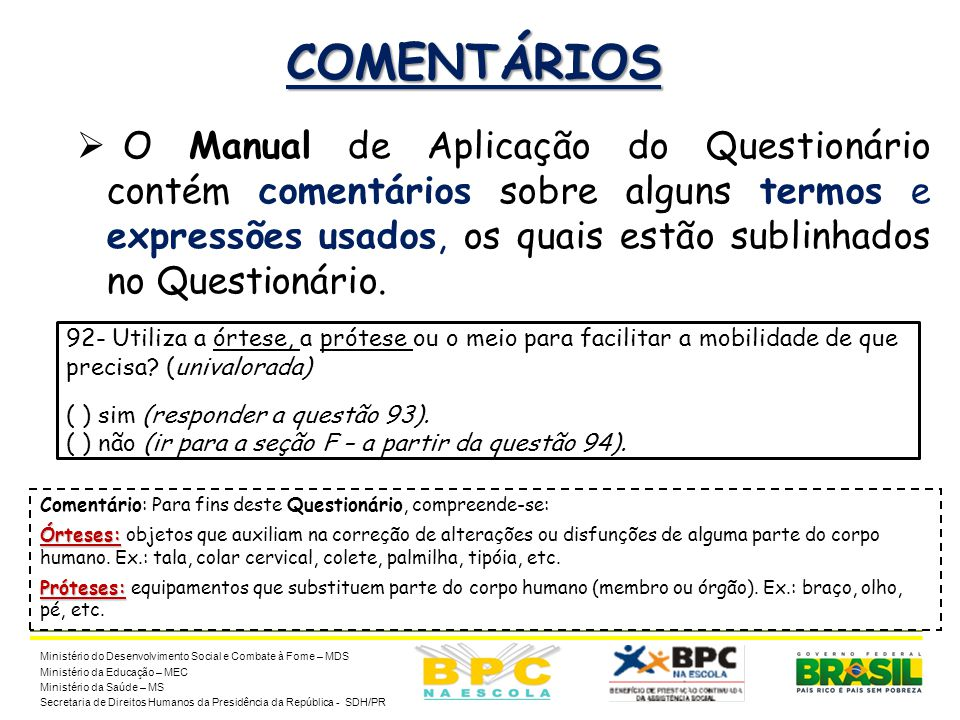 23 COMENTÁRIOS  O Manual de Aplicação do Questionário contém comentários sobre alguns termos e expressões usados, os quais estão sublinhados no Quest