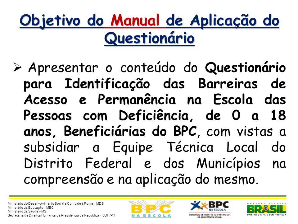 Objetivo do Manual de Aplicação do Questionário  Apresentar o conteúdo do Questionário para Identificação das Barreiras de Acesso e Permanência na Es
