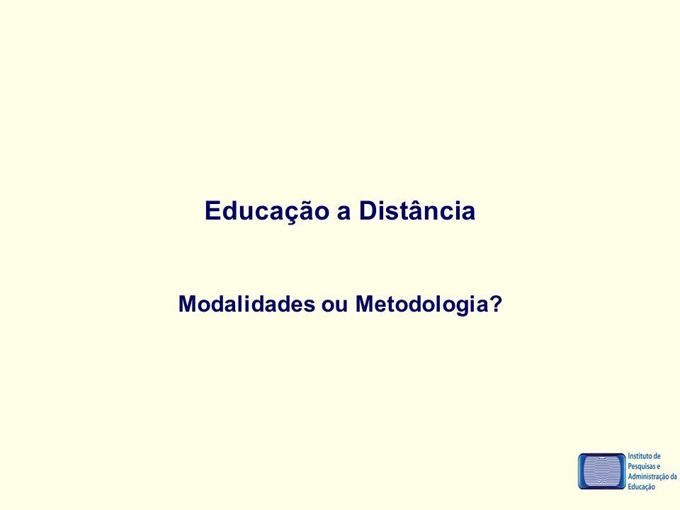 Educação a Distância Modalidades ou Metodologia?