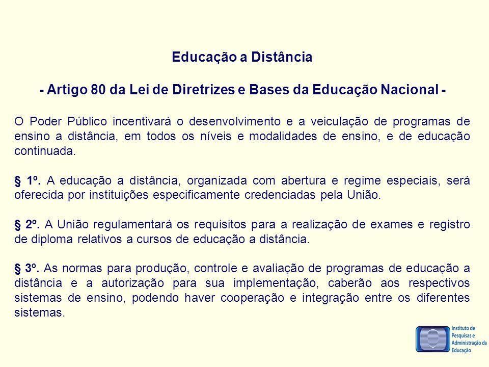 Educação a Distância - Artigo 80 da Lei de Diretrizes e Bases da Educação Nacional - O Poder Público incentivará o desenvolvimento e a veiculação de p
