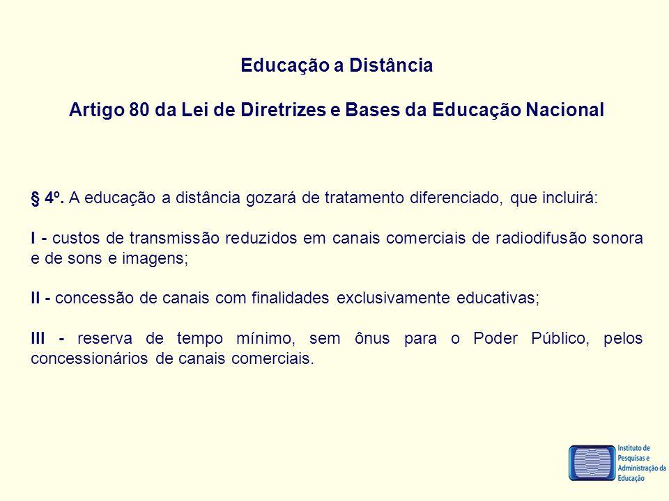 Educação a Distância Artigo 80 da Lei de Diretrizes e Bases da Educação Nacional § 4º. A educação a distância gozará de tratamento diferenciado, que i