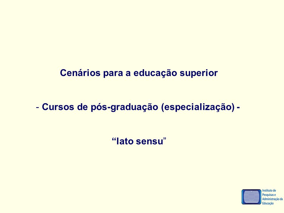 """Cenários para a educação superior - Cursos de pós-graduação (especialização) - """"lato sensu"""""""