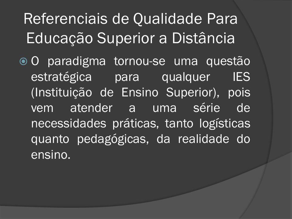 Referenciais de Qualidade Para Educação Superior a Distância  O paradigma tornou-se uma questão estratégica para qualquer IES (Instituição de Ensino