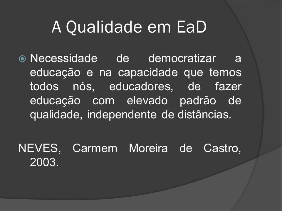 A Qualidade em EaD  Necessidade de democratizar a educação e na capacidade que temos todos nós, educadores, de fazer educação com elevado padrão de q