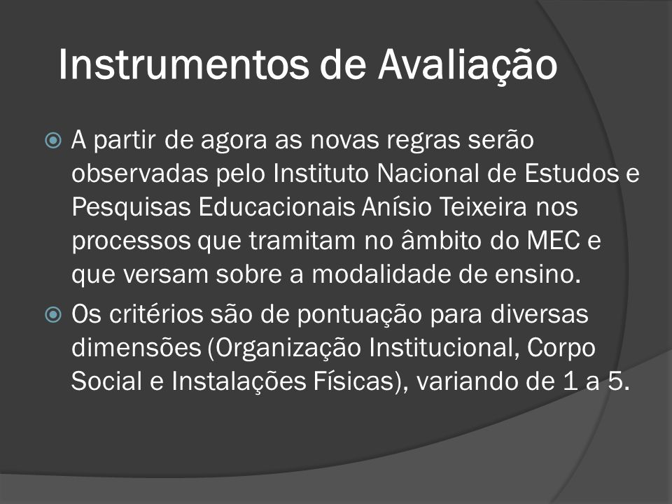 Instrumentos de Avaliação  A partir de agora as novas regras serão observadas pelo Instituto Nacional de Estudos e Pesquisas Educacionais Anísio Teix