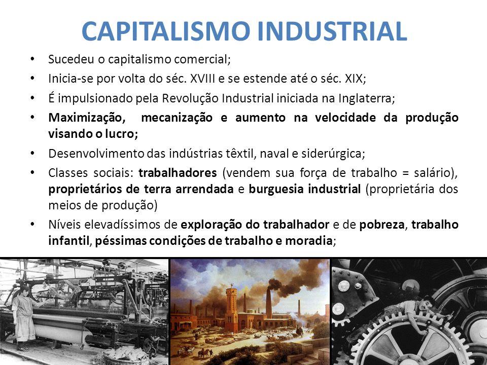 CAPITALISMO INDUSTRIAL Sucedeu o capitalismo comercial; Inicia-se por volta do séc. XVIII e se estende até o séc. XIX; É impulsionado pela Revolução I