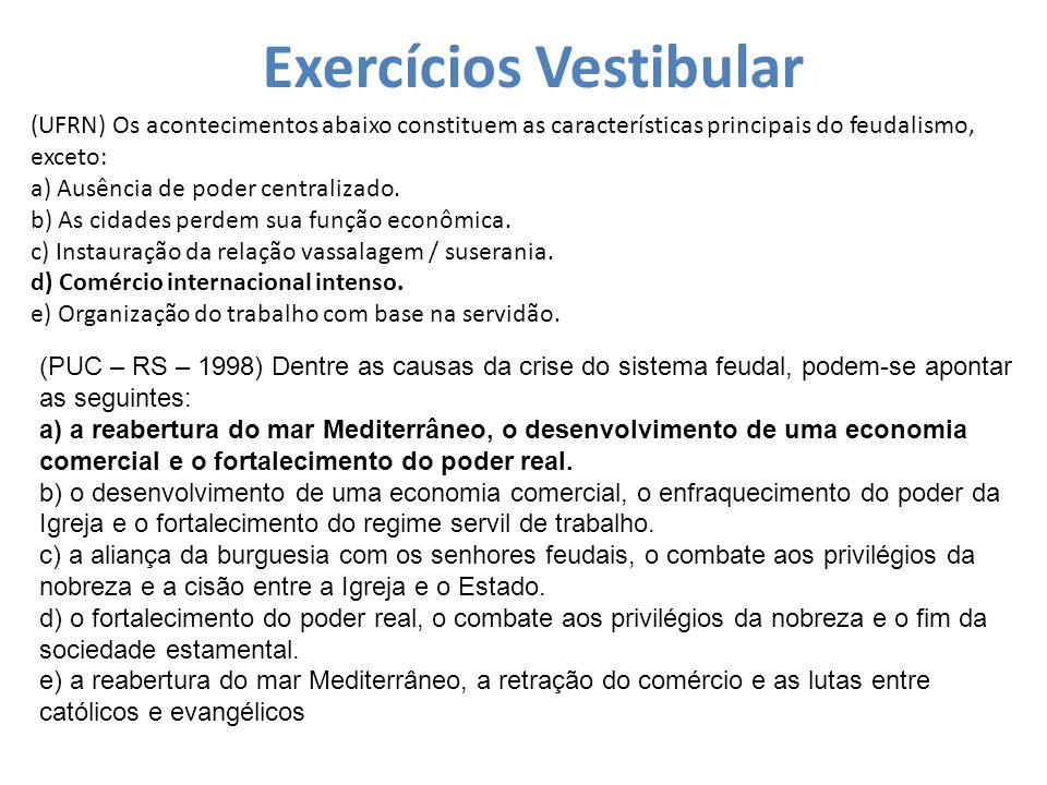 Exercícios Vestibular (UFRN) Os acontecimentos abaixo constituem as características principais do feudalismo, exceto: a) Ausência de poder centralizad