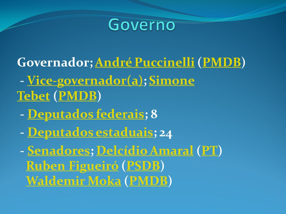Governador; André Puccinelli (PMDB)André PuccinelliPMDB - Vice-governador(a); Simone Tebet (PMDB)Vice-governador(a)Simone TebetPMDB - Deputados federa