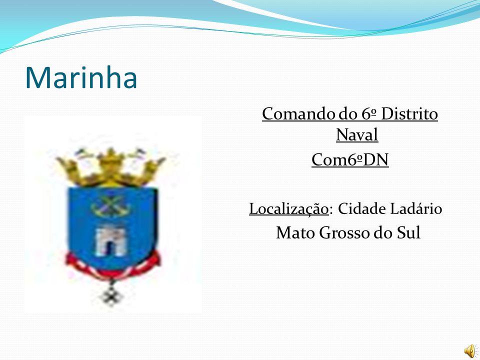Marinha Comando do 6º Distrito Naval Com6ºDN Localização: Cidade Ladário Mato Grosso do Sul