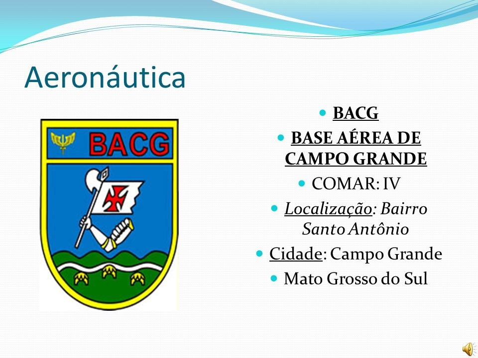 Aeronáutica BACG BASE AÉREA DE CAMPO GRANDE COMAR: IV Localização: Bairro Santo Antônio Cidade: Campo Grande Mato Grosso do Sul