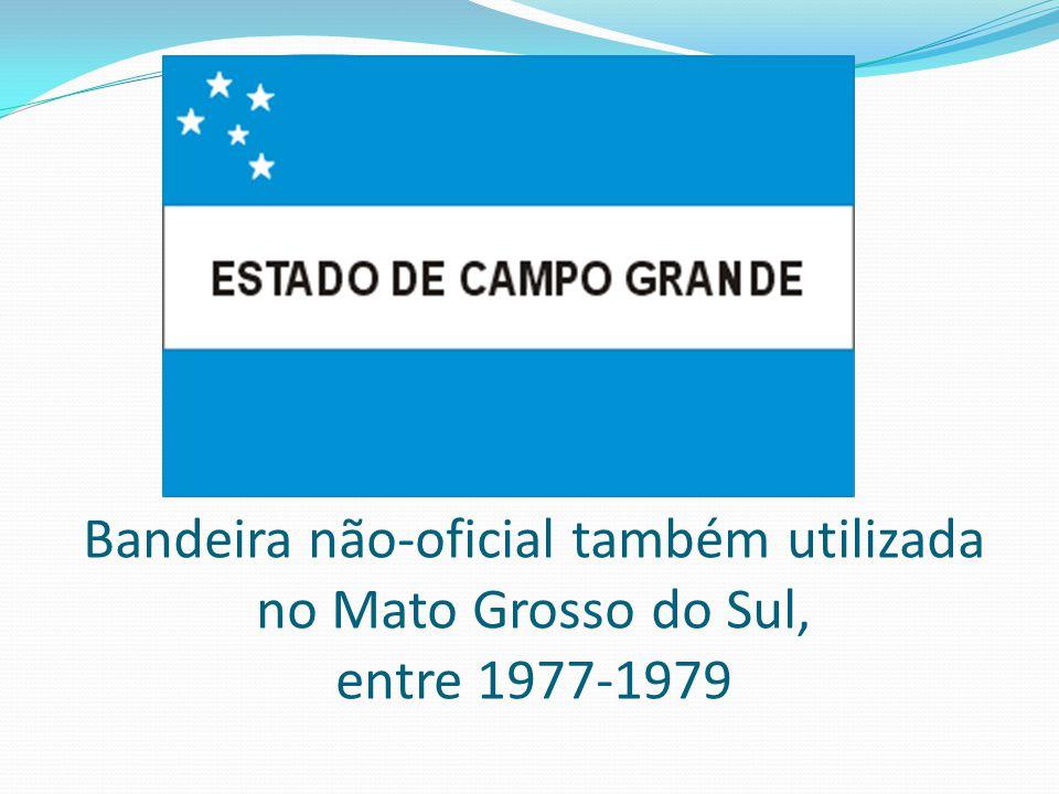 Bandeira não-oficial também utilizada no Mato Grosso do Sul, entre 1977-1979
