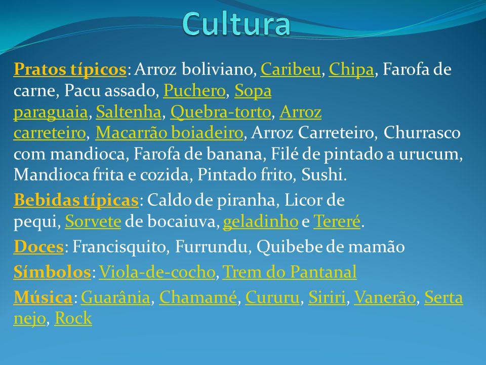 Pratos típicos: Arroz boliviano, Caribeu, Chipa, Farofa de carne, Pacu assado, Puchero, Sopa paraguaia, Saltenha, Quebra-torto, Arroz carreteiro, Maca