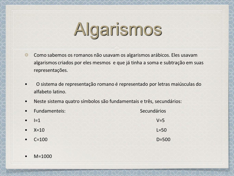 AlgarismosAlgarismos Como sabemos os romanos não usavam os algarismos arábicos.