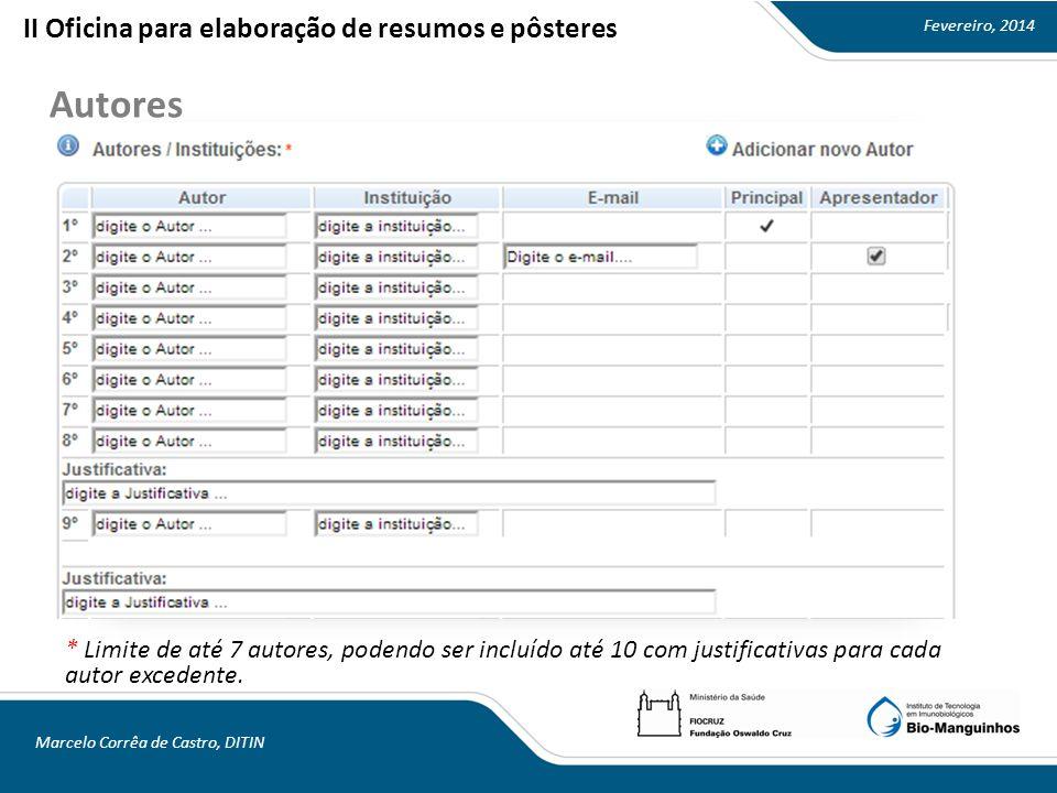 Fevereiro, 2014 Marcelo Corrêa de Castro, DITIN Autores II Oficina para elaboração de resumos e pôsteres * Limite de até 7 autores, podendo ser incluído até 10 com justificativas para cada autor excedente.