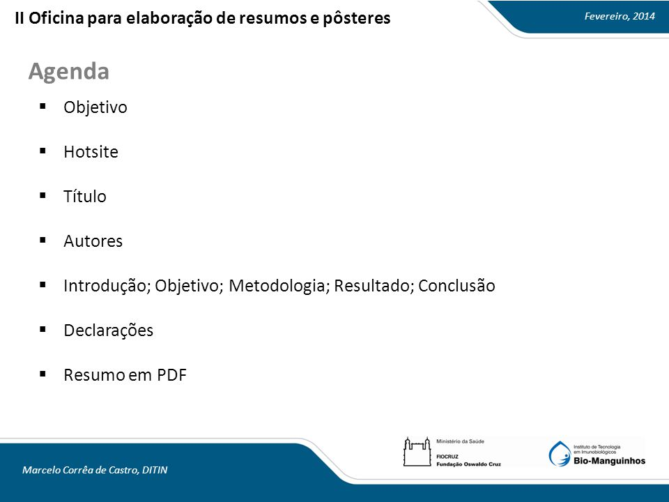 Fevereiro, 2014 Marcelo Corrêa de Castro, DITIN Agenda  Objetivo  Hotsite  Título  Autores  Introdução; Objetivo; Metodologia; Resultado; Conclusão  Declarações  Resumo em PDF II Oficina para elaboração de resumos e pôsteres