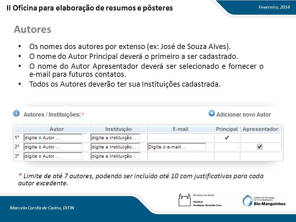 Fevereiro, 2014 Marcelo Corrêa de Castro, DITIN Autores II Oficina para elaboração de resumos e pôsteres Os nomes dos autores por extenso (ex: José de Souza Alves).