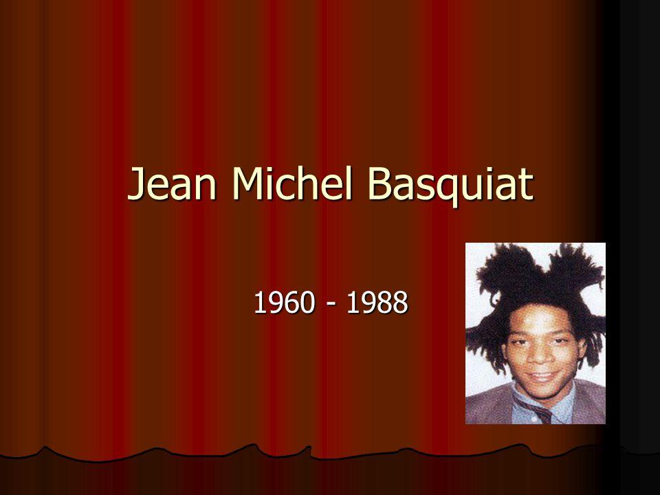 Jean Michel Basquiat 1960 - 1988